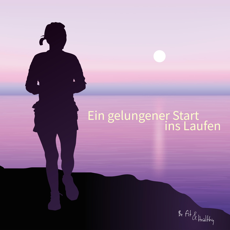 Ein gelungener Start ins Laufen  | Be Fit & Healthy